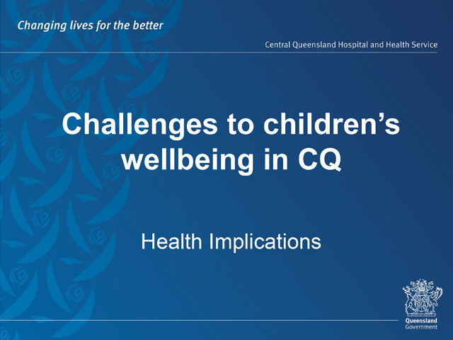 LEN-RICHARDS-PRESENTATION Challanges to children's wellbeing in CQ